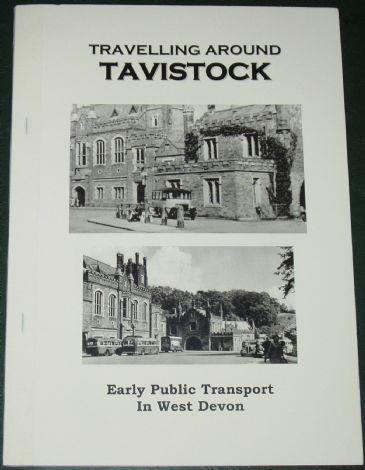 Travelling Around Tavistock - Early Public Transport in West Devon, by Roger Grimley